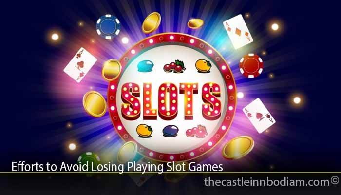 Efforts to Avoid Losing Playing Slot Games