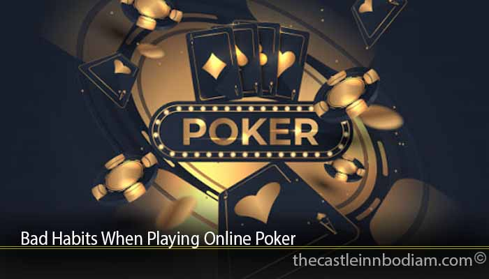 Bad Habits When Playing Online Poker